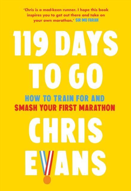 119 Days to Go : How to Train for and Smash Your First Marathon