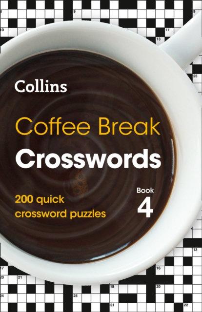 Coffee Break Crosswords Book 4 : 200 Quick Crossword Puzzles