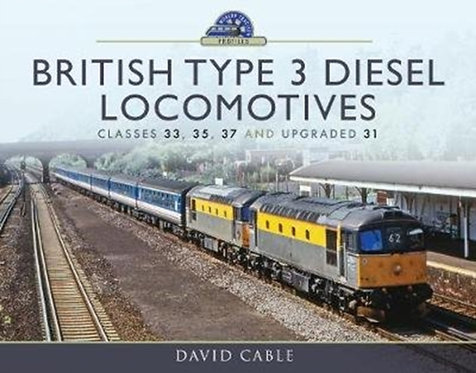 British Type 3 Diesel Locomotives : Classes 33, 35, 37 and upgraded 31