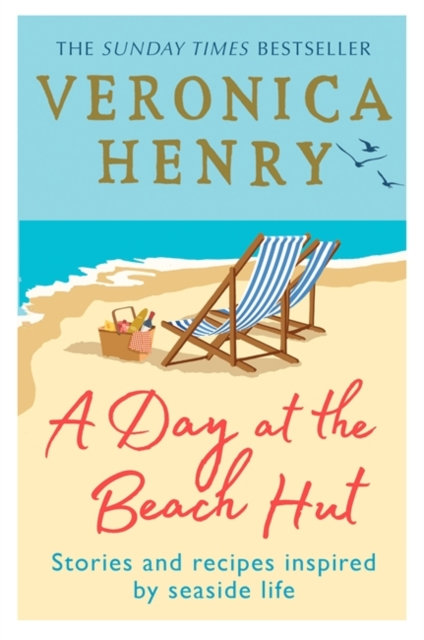 A Day at the Beach Hut : Stories and Recipes Inspired by Seaside Life