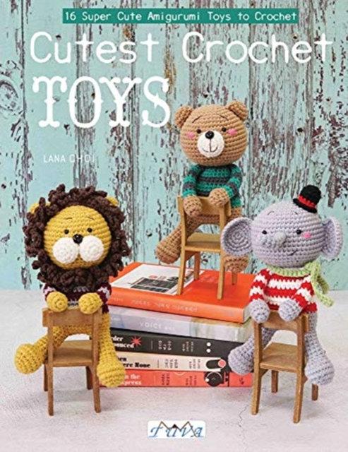 Cutest Crochet Toys : 16 Super Cute Amigurumi Toys to Crochet