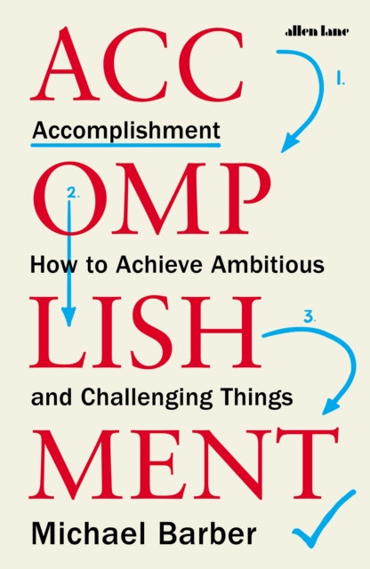 Accomplishment : How to Achieve Ambitious and Challenging Things