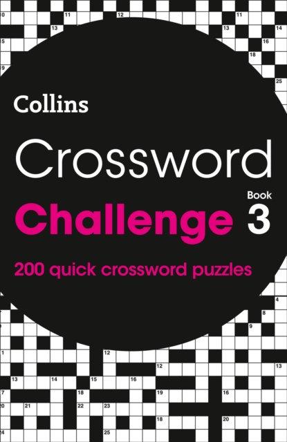 Crossword Challenge Book 3 : 200 Quick Crossword Puzzles