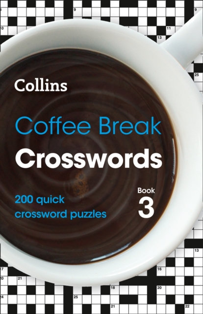 Coffee Break Crosswords Book 3 : 200 Quick Crossword Puzzles