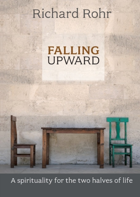 Falling Upward : A Spirituality for the Two Halves of Life