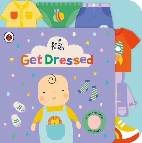 Baby Touch: Get Dressed : A touch-and-feel playbook