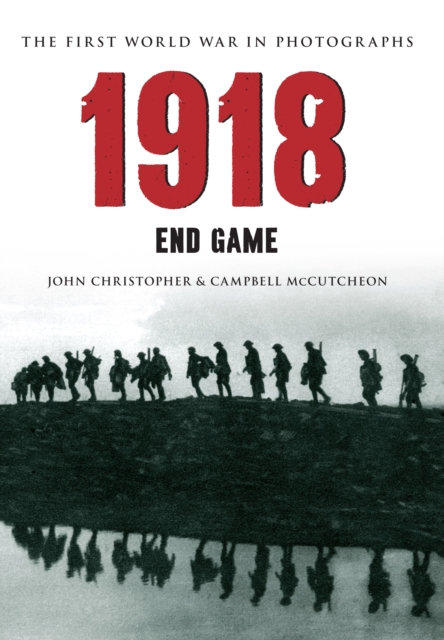 1918 The First World War in Photographs : End Game