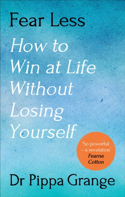 Fear Less : How to Win at Life Without Losing Yourself