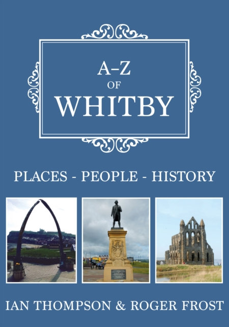 A-Z of Whitby : Places-People-History