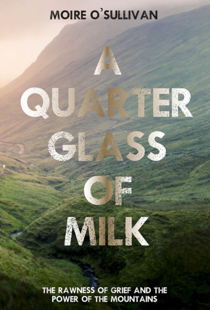 A Quarter Glass of Milk : The rawness of grief and the power of the mountains