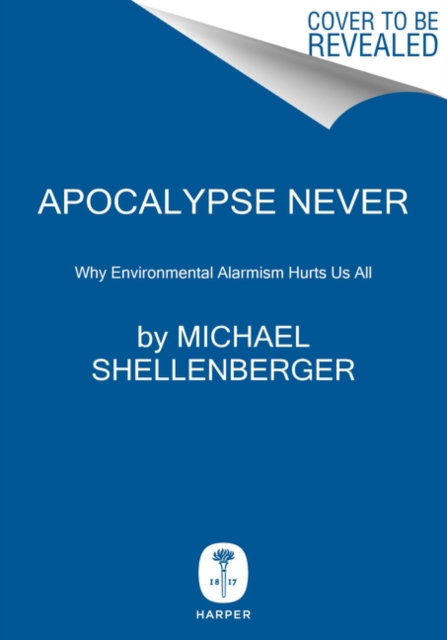 Apocalypse Never : Why Environmental Alarmism Hurts Us All