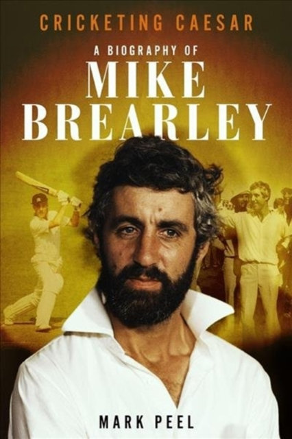 Cricketing Caesar : A Biography of Mike Brearley