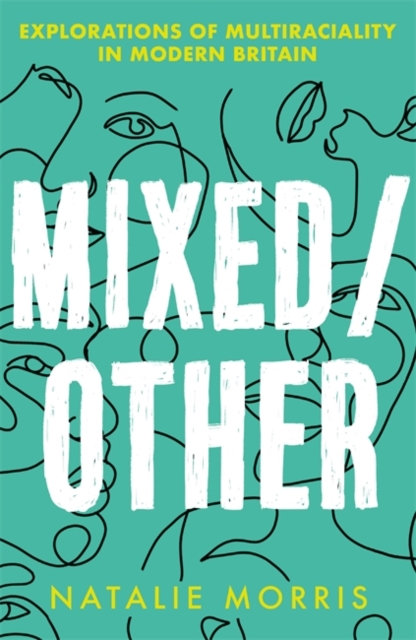 Mixed/Other : Explorations of Multiraciality in Modern Britain