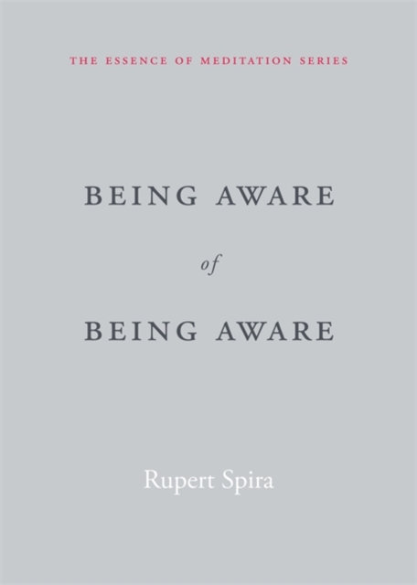 Being Aware of Being Aware : The Essence of Meditation, Volume 1