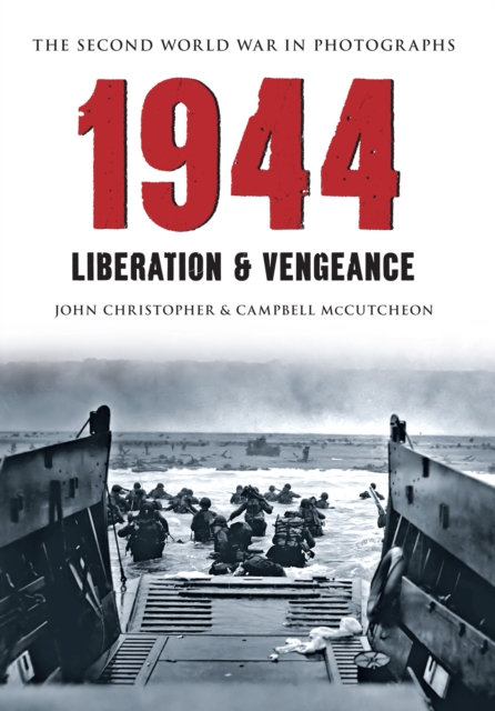 1944 The Second World War in Photographs : Liberation & Vengeance