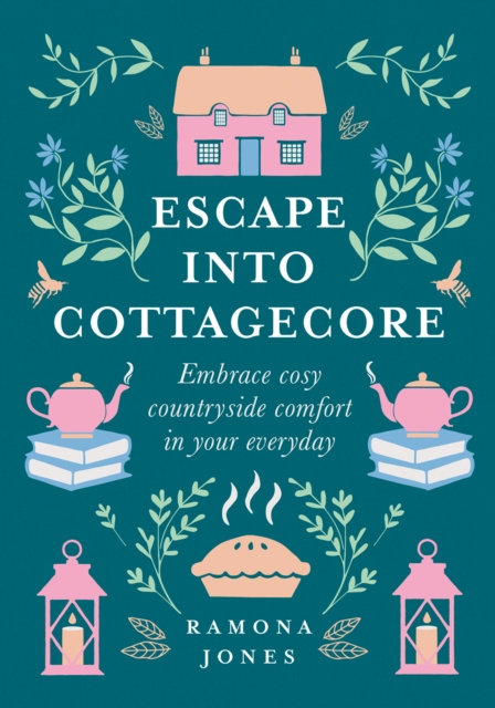 Escape Into Cottagecore : Embrace Cosy Countryside Comfort in Your Everyday