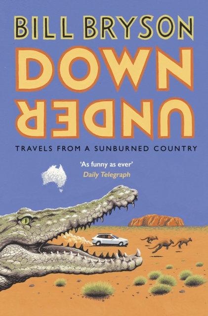 Down Under : Travels in a Sunburned Country