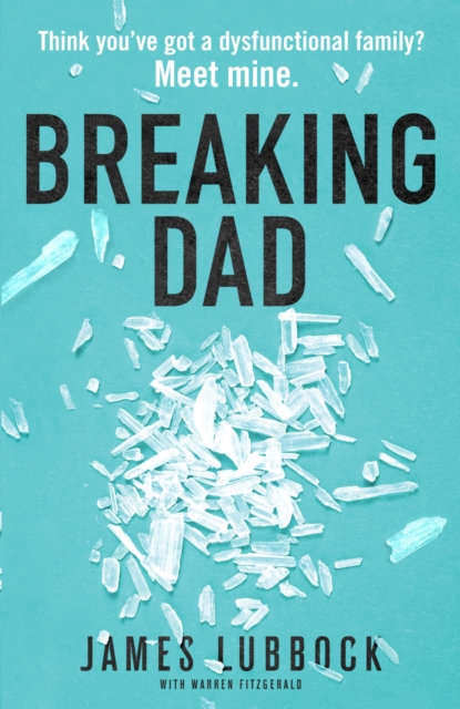 Breaking Dad : How my mild-mannered father became Britain's biggest meth dealer