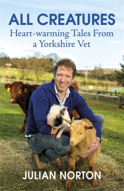 All Creatures : Heartwarming Tales from a Yorkshire Vet