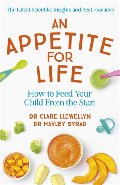 An Appetite for Life : How to Feed Your Child From the Start
