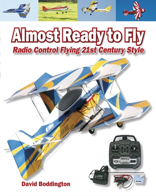 Almost Ready to Fly : Radio Control Flying 21st Century Style