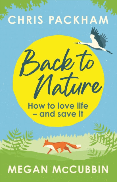 Back to Nature : How to Love Life - and Save It