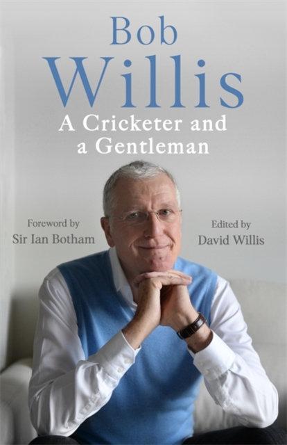 Bob Willis: A Cricketer and a Gentleman