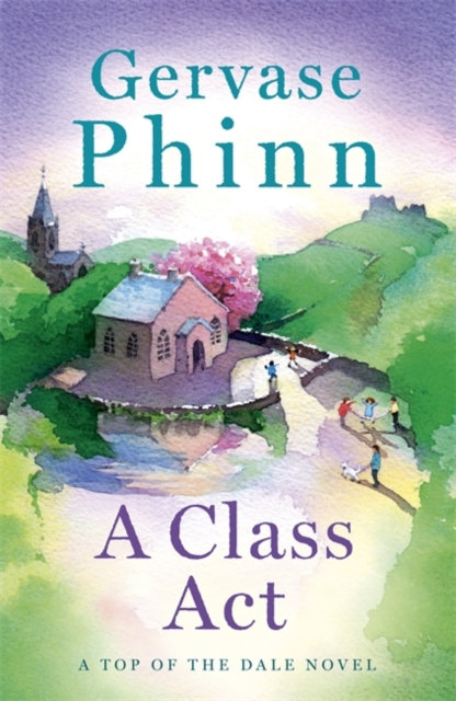 A Class Act : Book 3 in the delightful new Top of the Dale series by bestsell...