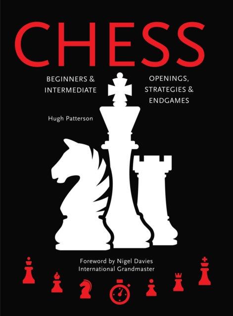 Chess : Beginners & Intermediate; Openings, Strategies & Endgames