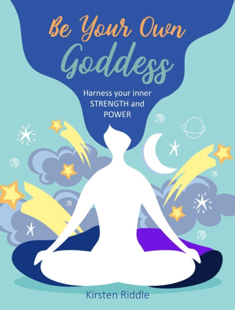 Be Your Own Goddess : Harness Your Inner Strength and Power