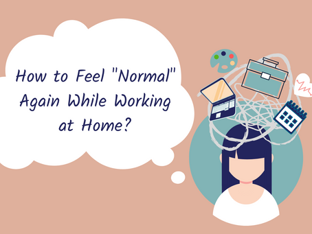 "7  Ways to Feel ""Normal"" Again While Working at Home"
