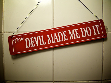 The Devil Made Me Do It Level: MODERATE