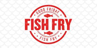 Annual Fish Fry April 2, 4-8pm
