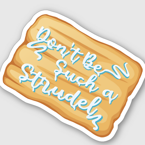Don't Be Such a Strudel Sticker