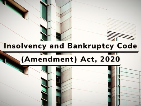 ANALYSIS OF INSOLVENCY AND BANKRUPTCY  CODE(AMENDMENT) ACT, 2020