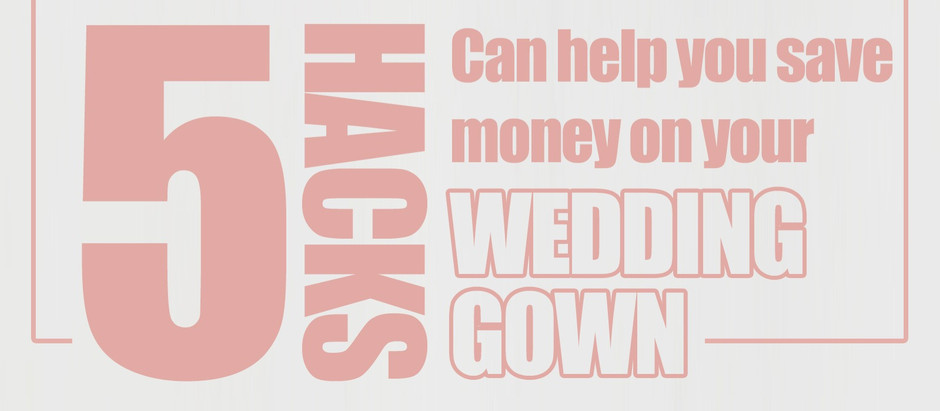 5 Hacks that can actually help you save money on your wedding gown.