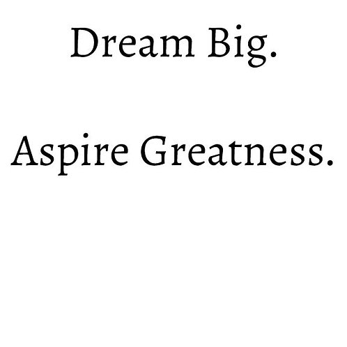 Dream Big. Aspire Greatness.