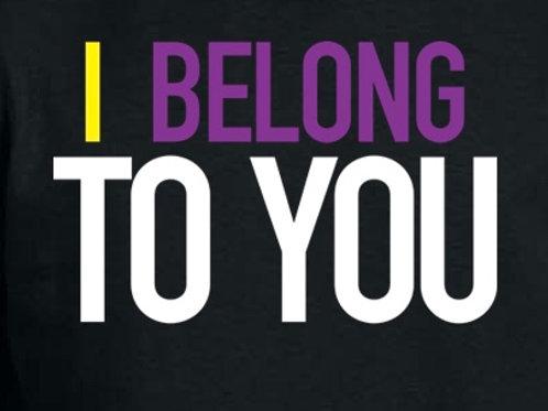 """""""I Belong To U"""" T-Shirt"""