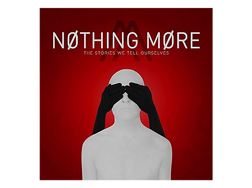 Nothing More- The Stories We Tell Ourselves