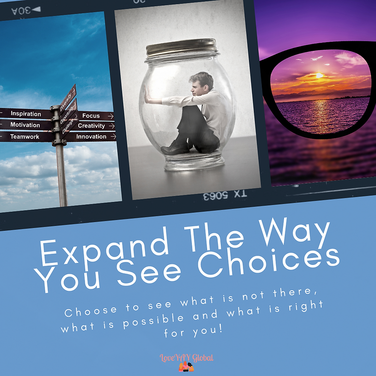 Expand the way you see choices -  August 5th, 2020