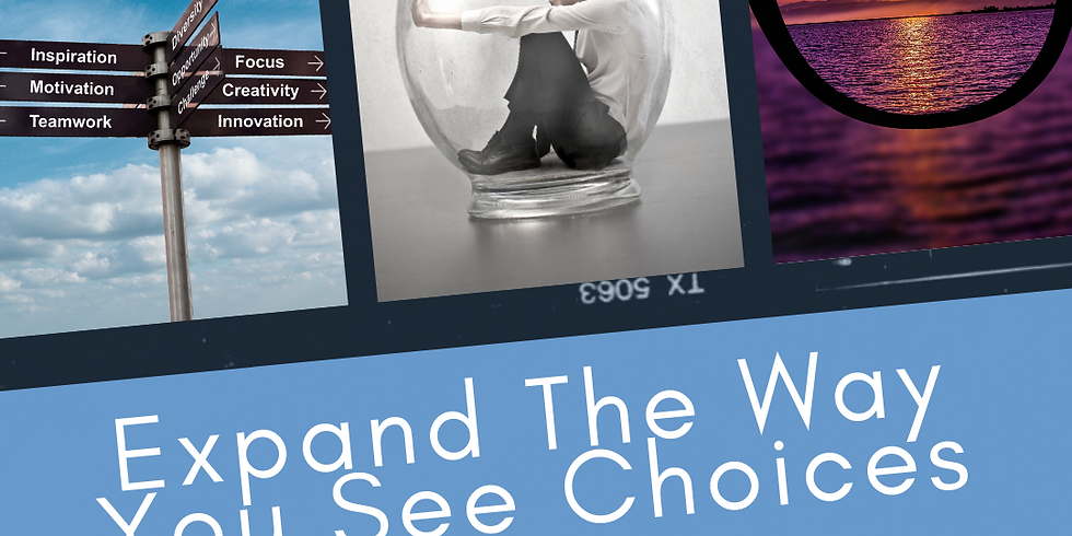 Expand the way you see choices - July 9th