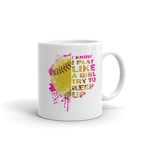 I know I play like a girl..Try to keep up Mug