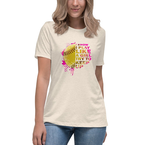 I know I play like a girl.. try to keep up Relaxed T-Shirt
