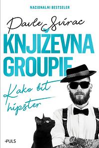 Pavle Svirac : Književna groupie : Kako