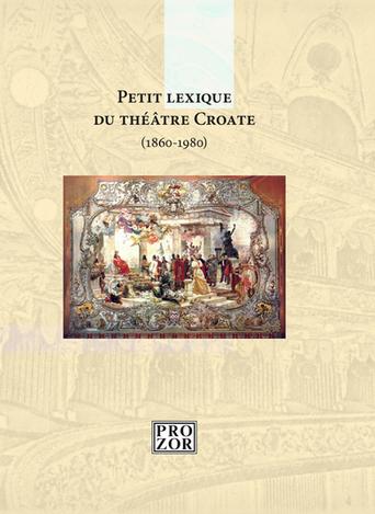 Petit lexique du théâtre croate (1860-1980) sous la direction de Nicolas Raljević