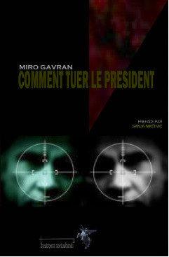 COMMENT TUER LE PRESIDENT de MIRO GAVRAN