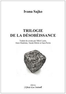 Trilogie de la désobéissance d'Ivana Sajko