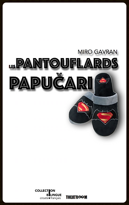 Miro Gavran ¬ LES PANTOUFLARDS ・PAPUČARI