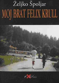 Željko Špoljar : Moj brat Felix Krull.