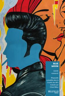 Publication de Blue Moon de Damir Karakaš traduit par Chloé Billon